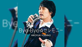 """Hiroyuki Yoshino 3rd single """"Bye-Bye Ceremony"""" with Exclusive Bonus!"""