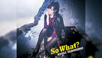 """Azusa Tadokoro 3rd album """"So What?"""" with external bonus!"""