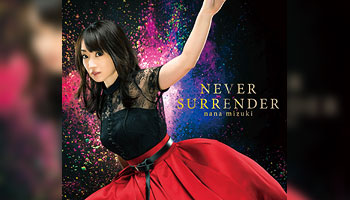 "Nana Mizuki 38th single ""Never Surrender"" with Exclusive Bonus!"