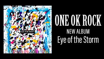 ONE OK ROCK 約2年ぶりのフルアルバム「Eye of the Storm」完成!