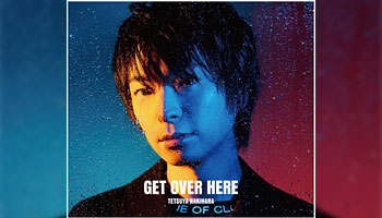 "Tetsuya Kakihara 7th Mini-album ""GET OVER HERE"" with Exclusive Bonus!"