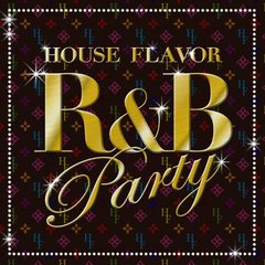 HOUSE FLAVOR 〜R&B PARTY〜
