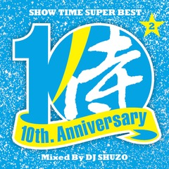 SHOW TIME SUPER BEST〜SAMURAI MUSIC 10th. Anniversary Part2〜 Mixed By DJ SHUZO