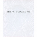 THE GREAT VACATION VOL.2 〜SUPER BEST OF GLAY〜 [通常盤]/GLAY