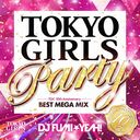 TOKYO GIRLS PARTY - TGC 10th Anniversary BEST MEGA MIX - mixed by DJ FUMI★YEAH !