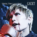 UNTIL THE LAST DAY/GACKT