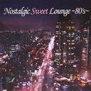 Nostalgic Sweet Lounge ~80's~