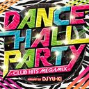 DANCEHALL PARTY -Club Hits Megamix- mixed by DJ YU
