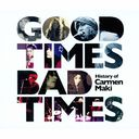 Good Times, Bad Times ~History of Carmen Maki~