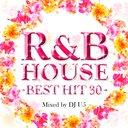 R&B HOUSE~BEST HIT 30~Mixed by DJ U5
