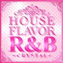 HOUSE FLAVOR R&B 〜CRYSTAL〜