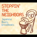 STEPPIN' THE NEIGHBORS ~Japanese Meets Dreadbeats~