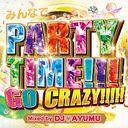 みんなでPARTY TIME!!!GO CRAZY!!!!! Mixed by DJ AYUMU