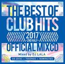 2017 THE BEST OF CLUB HITS 2ND HALF -OFFICIAL MIX CD-/DJ LALA