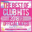 2018 THE BEST OF CLUB HITS OFFICIAL MIXCD -NEW YEAR HITS-/DJ LALA