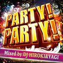 PARTY! PARTY! Mixed by DJ HIROKI &YAGI
