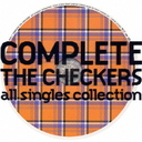 COMPLETE THE CHECKERS〜ALL SINGLES COLLECTION/チェッカーズ