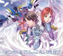 TWO-MIX 25th Anniversary ALL TIME BEST [3CD+Blu-ray/初回限定盤]/TWO-MIX