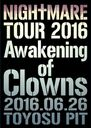 NIGHTMARE TOUR 2016 Awakening of Clowns 2016.06.26 TOYOSU PIT [初回生産限定]