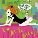 I'm still green / MORNING GLORY