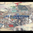 LIFE IN DOWNTOWN [初回限定生産]